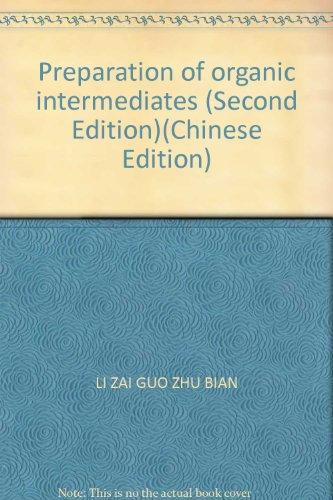 Preparation of organic intermediates (Second Edition)(Chinese Edition): BEN SHE.YI MING