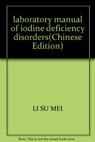 laboratory manual of iodine deficiency disorders(Chinese Edition): LI SU MEI
