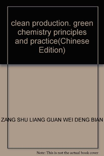 clean production. green chemistry principles and practice(Chinese Edition): ZANG SHU LIANG GUAN WEI...