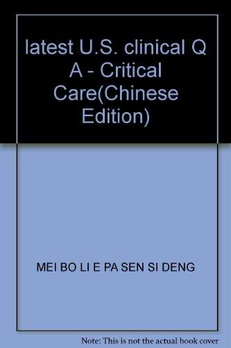 latest U.S. clinical Q A - Critical Care(Chinese Edition): MEI BO LI E PA SEN SI DENG