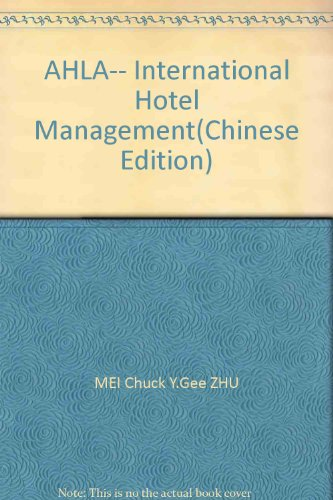 AHLA-- International Hotel Management(Chinese Edition): MEI Chuck Y.Gee ZHU