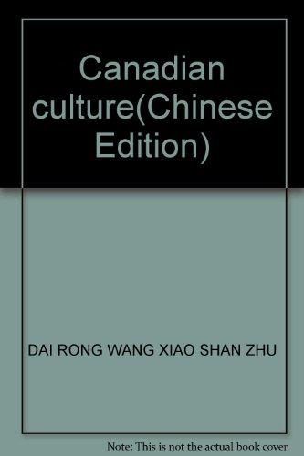 Canadian culture(Chinese Edition): DAI RONG WANG XIAO SHAN ZHU