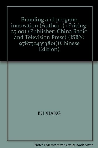 Branding and program innovation (Author :) (Pricing: 25.00) (Publisher: China Radio and Television ...