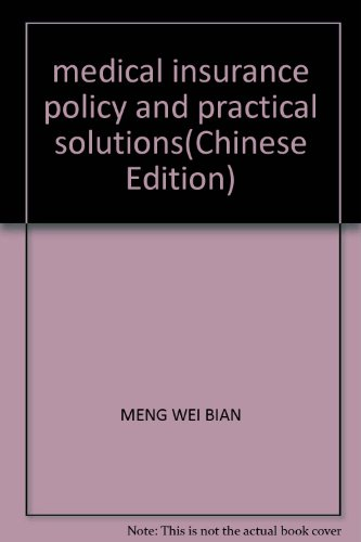 medical insurance policy and practical solutions(Chinese Edition): MENG WEI BIAN