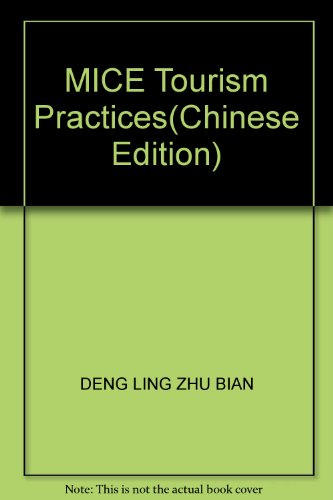 MICE Tourism Practices(Chinese Edition): DENG LING ZHU