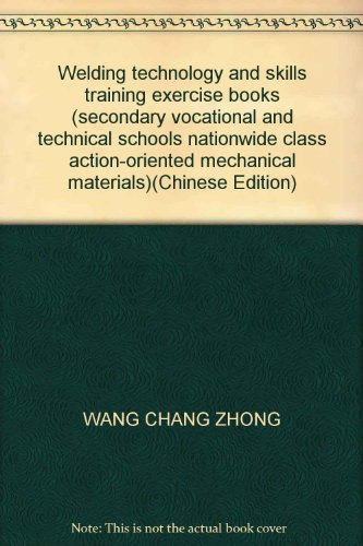 9787504564627: Welding technology and skills training exercise books (secondary vocational and technical schools nationwide class action-oriented mechanical materials)(Chinese Edition)