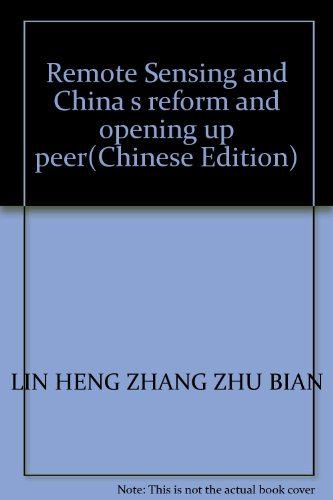 Remote Sensing and China s reform and opening up peer(Chinese Edition): LIN HENG ZHANG ZHU BIAN