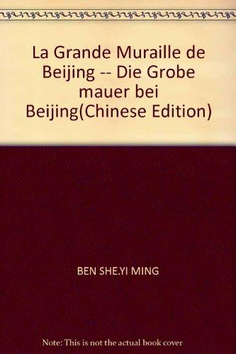La Grande Muraille de Beijing -- Die: BEN SHE.YI MING