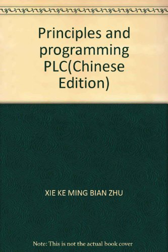 Principles and programming PLC(Chinese Edition): XIE KE MING BIAN ZHU
