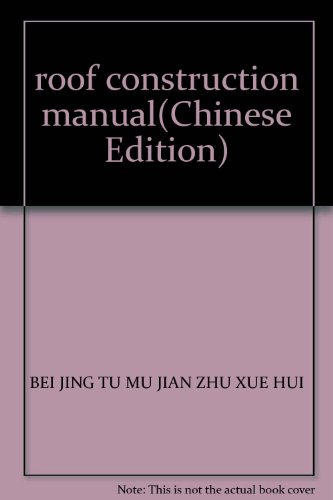 roof construction manual(Chinese Edition): BEI JING TU MU JIAN ZHU XUE HUI