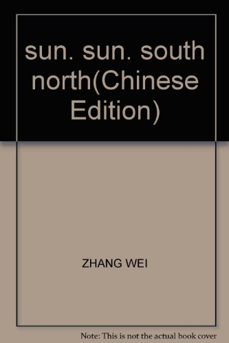 sun. sun. south north(Chinese Edition): ZHANG WEI