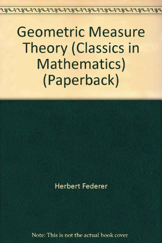 Geometric Measure Theory (Classics in Mathematics) (Paperback): Herbert Federer