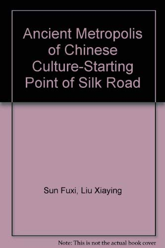 Ancient Metropolis of Chinese Culture Starting Point of Silk Road: Zheng, Qiao (chief editor)