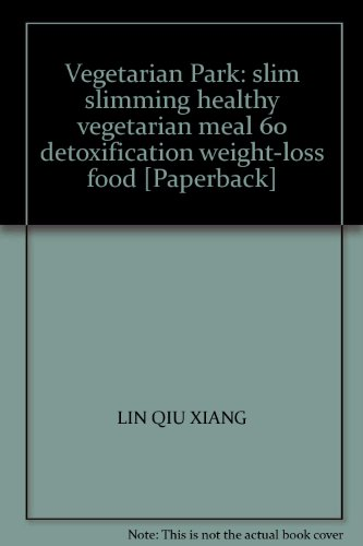 9787506289979: Vegetarian Park: slim slimming healthy vegetarian meal 60 detoxification weight-loss food [Paperback](Chinese Edition)