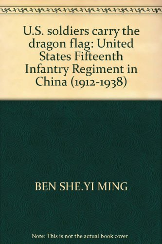 9787506359115: U.S. soldiers carry the dragon flag: United States Fifteenth Infantry Regiment in China (1912-1938)