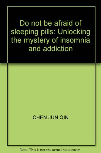 9787507415643: Do not be afraid of sleeping pills: Unlocking the mystery of insomnia and addiction