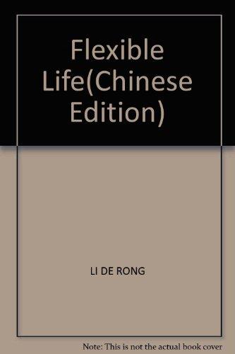 Flexible Life(Chinese Edition): LI DE RONG