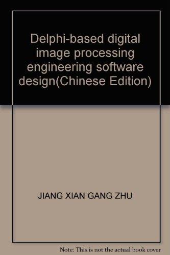 Delphi-based digital image processing engineering software design(Chinese Edition): JIANG XIAN GANG...