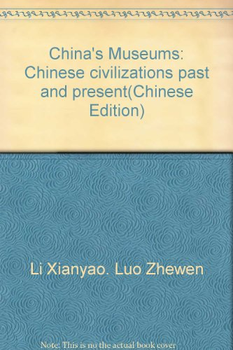 China's Museums: Chinese civilizations past and present: Luo Zhewen Li