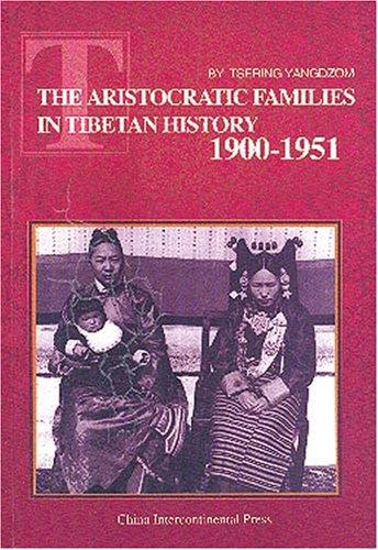 The Aristocratic Families in Tibetan History 1900-1951: Tsering Yangdzom