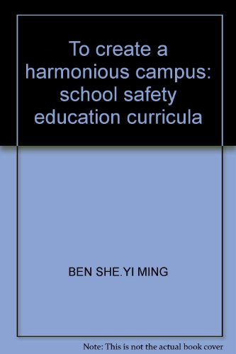 To create a harmonious campus: school safety education curricula(Chinese Edition): BEN SHE.YI MING