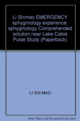 9787509123348: Li Shimao EMERGENCY sphygmology experience: sphygmology Comprehended solution near Lake Cable Pulse Study (Paperback)(Chinese Edition)
