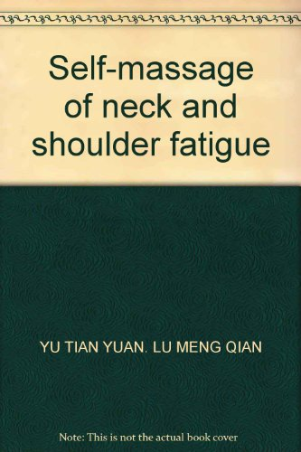 Neck and shoulder fatigue self-massage self-massage book series(Chinese Edition): YU TIAN YUAN