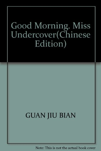 Good Morning. Miss Undercover(Chinese Edition): GUAN JIU BIAN