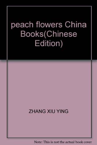 Peach - Chinese flowers Series(Chinese Edition): ZHANG XIU YING BIAN ZHU