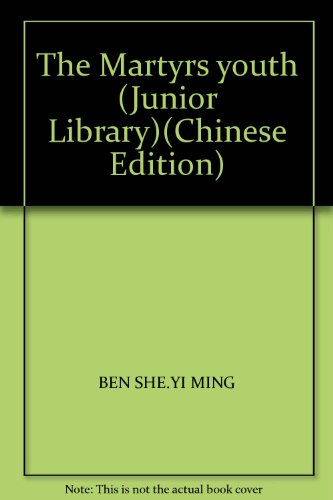 The Martyrs youth (Junior Library)(Chinese Edition)(Old-Used): BEN SHE.YI MING