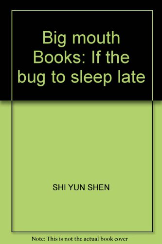 Big mouth Books: If the bug to sleep late: SHI YUN SHEN