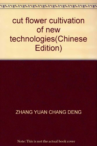 cut flower cultivation of new technologies(Chinese Edition): ZHANG YUAN CHANG DENG
