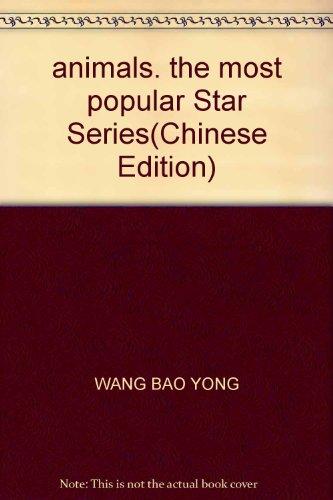 animals. the most popular Star Series(Chinese Edition): WANG BAO YONG