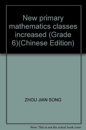 New primary mathematics classes increased (Grade 6)(Chinese Edition): ZHOU JIAN SONG