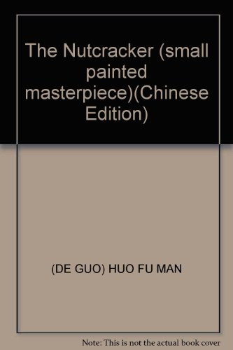 The Nutcracker (small painted masterpiece)(Chinese Edition): (DE GUO) HUO FU MAN