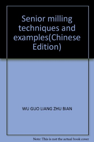 Senior milling techniques and examples(Chinese Edition): WU GUO LIANG ZHU BIAN