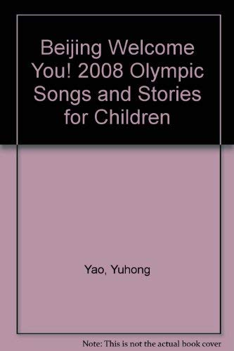 9787535036247: Beijing Welcome You! 2008 Olympic Songs and Stories for Children