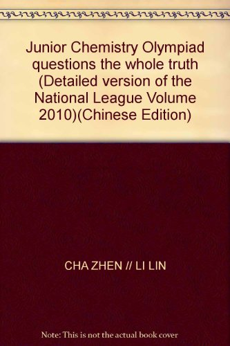 9787535139740: Junior Chemistry Olympiad questions the whole truth (Detailed version of the National League Volume 2010)(Chinese Edition)