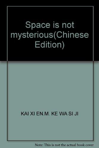 Space is not mysterious(Chinese Edition): KAI XI EN.M. KE WA SI JI