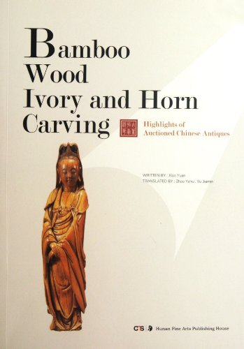 9787535652171: Highlights of Auctioned Chinese Antiques: Bamboo Wood Ivory and Horn Carving (English full edition) (Chinese Edition)