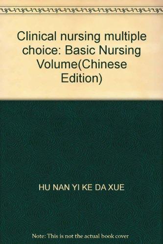 Clinical nursing multiple choice: Basic Nursing Volume(Chinese Edition)(Old-Used): HU NAN YI KE DA ...