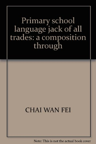 9787535862099: Primary school language jack of all trades: a composition through(Chinese Edition)