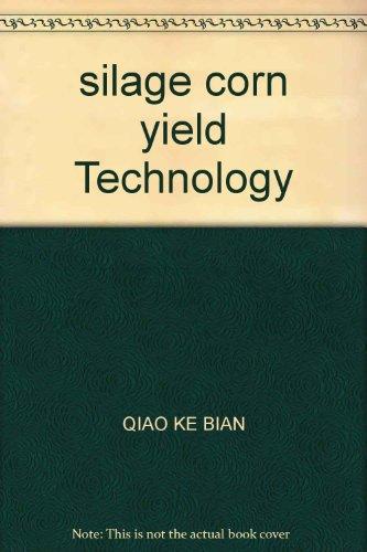 silage corn yield Technology(Chinese Edition): QIAO KE BIAN