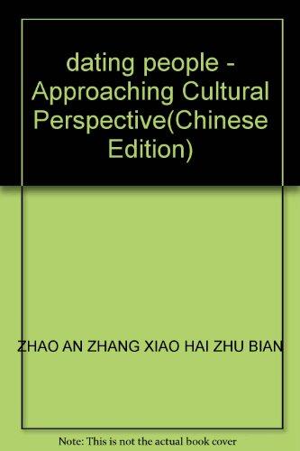 dating people - Approaching Cultural Perspective(Chinese Edition): ZHAO AN ZHANG XIAO HAI ZHU BIAN