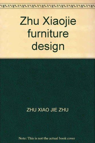 Zhu Xiaojie furniture design(Chinese Edition): ZHU XIAO JIE ZHU