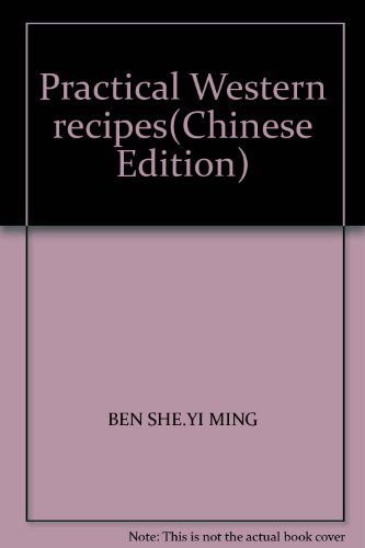 Practical Western recipes(Chinese Edition): BEN SHE.YI MING