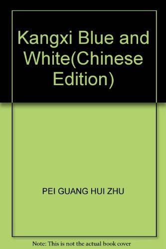 Kangxi Blue and White(Chinese Edition): PEI GUANG HUI ZHU