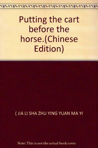 Cart before the horse (rl)(Chinese Edition): JIA ) LI