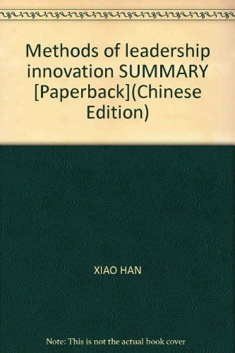 Methods of leadership innovation SUMMARY [Paperback](Chinese Edition): XIAO HAN