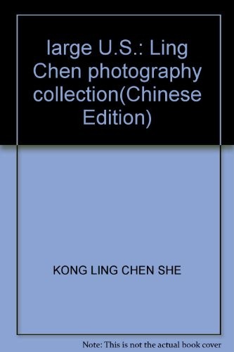 large U.S.: Ling Chen photography collection(Chinese Edition): KONG LING CHEN